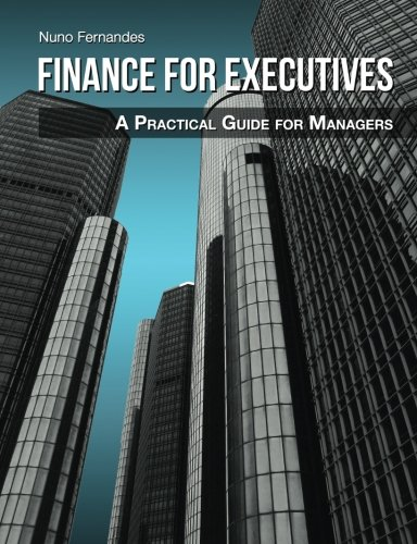 Finance for Executives: A Practical Guide for: Nuno Fernandes