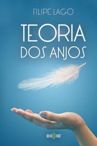 Teoria dos Anjos (Portuguese Edition): Filipe Correia Lago