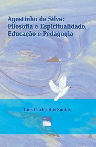 9789899944794: Agostinho da Silva: Filosofia e Espiritualidade, Educação e Pedagogia