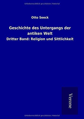 Geschichte des Untergangs der antiken Welt: Dritter Band: Religion und Sittlichkeit (Hardback): ...