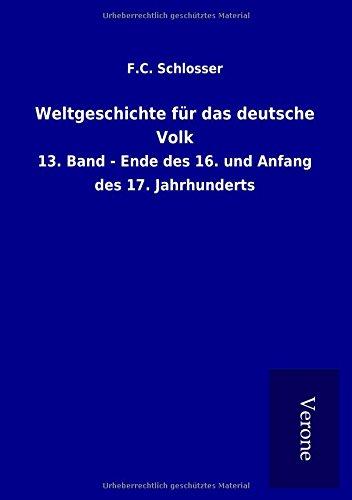 9789925021789: Weltgeschichte für das deutsche Volk: 13. Band - Ende des 16. und Anfang des 17. Jahrhunderts