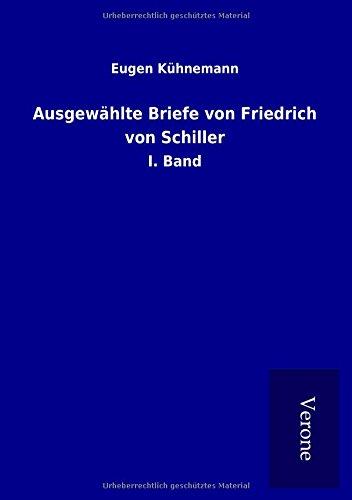 Ausgewählte Briefe von Friedrich von Schiller: I. Band (Paperback): Eugen Kuhnemann