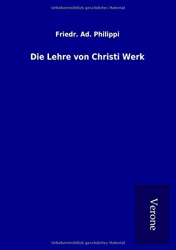 Die Lehre von Christi Werk (Paperback): Friedr. Ad. Philippi