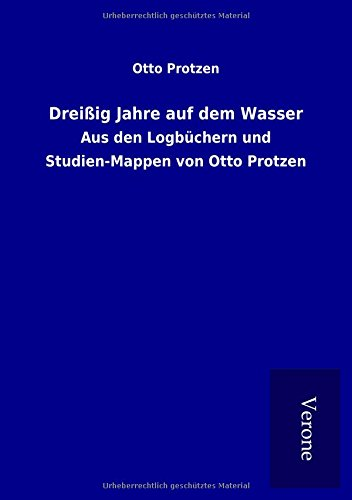9789925046911: Dreißig Jahre auf dem Wasser: Aus den Logbüchern und Studien-Mappen von Otto Protzen