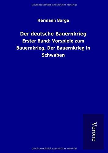 Der deutsche Bauernkrieg: Erster Band: Vorspiele zum Bauernkrieg, Der Bauernkrieg in Schwaben (...