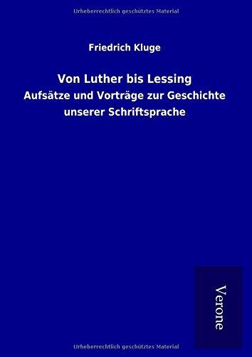Von Luther bis Lessing: Aufsätze und Vorträge zur Geschichte unserer Schriftsprache (Hardback): ...