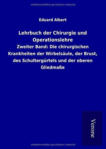 Lehrbuch der Chirurgie und Operationslehre: Zweiter Band: Die chirurgischen Krankheiten der ...