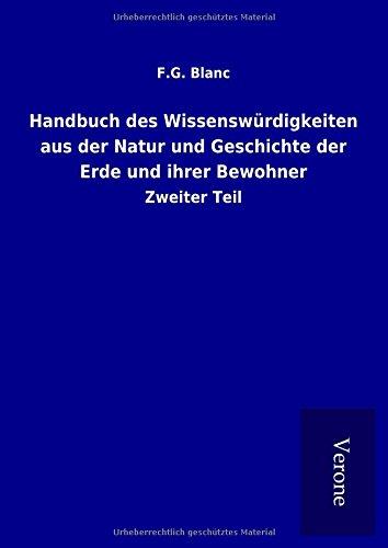 Handbuch des Wissenswürdigkeiten aus der Natur und Geschichte der Erde und ihrer Bewohner: Zweiter...