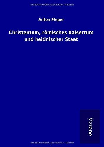 Christentum, römisches Kaisertum und heidnischer Staat: Anton Pieper