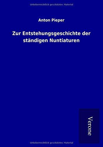 Zur Entstehungsgeschichte der ständigen Nuntiaturen: Anton Pieper