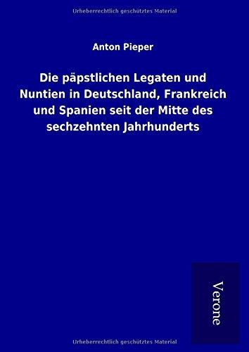 Die päpstlichen Legaten und Nuntien in Deutschland,: Anton Pieper