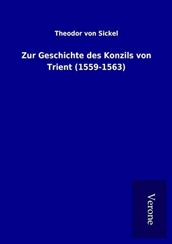 Zur Geschichte des Konzils von Trient (1559-1563) (Paperback): Theodor Von Sickel