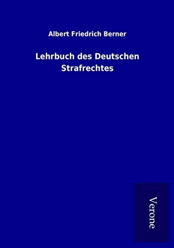 Lehrbuch des Deutschen Strafrechtes (Paperback): Albert Friedrich Berner