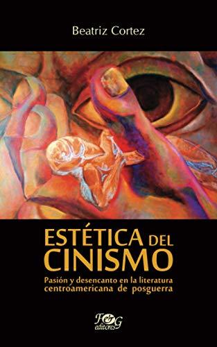 9789929552043: Estetica del cinismo / Aesthetics of Cynicism: Pasion y el desencanto en la literatura Centroamericana de posguerra / The Passion and Disenchantment in Postwar American Literature (Spanish Edition)