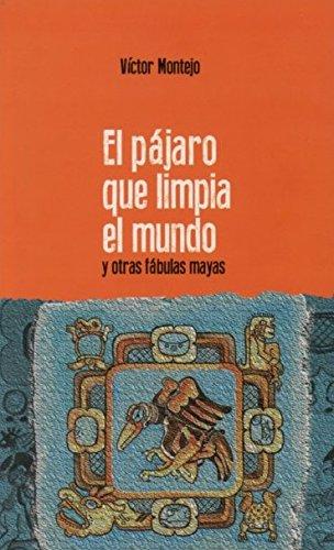 9789929665309: El Pajaro Que Limpia El Mundo Y Otras Fabulas Mayas