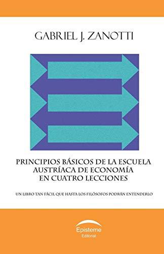 Principios básicos de la Escuela Austríaca de: Zanotti, Gabriel J.