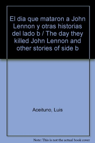 9789929801080: El dia que mataron a John Lennon y otras historias del lado b / The day they killed John Lennon and other stories of side b (Spanish Edition)