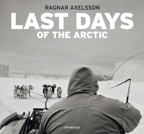 9789935420305: Ragnar Axelsson: Last Days of the Arctic