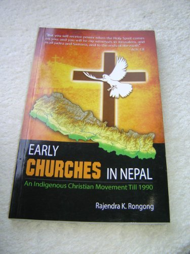 9789937102155: Early Churches in Nepal - An Indigenous Christian Movement Till 1990 / Author: Rajendra K. Rongong / Tells us how Christian Churches were established in Nepal