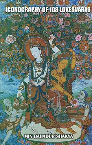 Iconography of 108 Lokesvaras: Min Bahadur Shakya