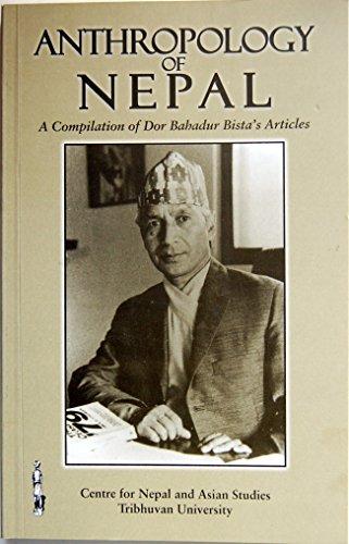 Anthropology of Nepal: A Compilation of Dor: Dor Bahadur Bista