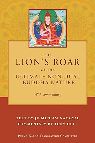 The Lion's Roar of the Ultimate Non-Dual Buddha Nature by Ju Mipham with Commentary by Tony ...