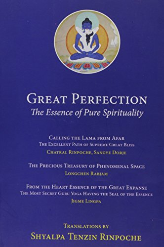 Great Perfection: The Essence of Pure Spirituality: Shyalpa Tenzin Rinpoche