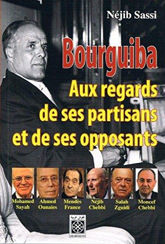 BOURGUIBA AUX REGARDS DE SES PARTISANS E: SASSI NEJIB