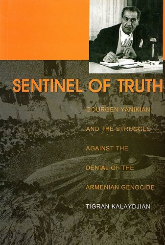 9789939822266: Sentinel of Truth: Gourgen Yanikian and the Struggle Against the Denial of the Armenian Genocide