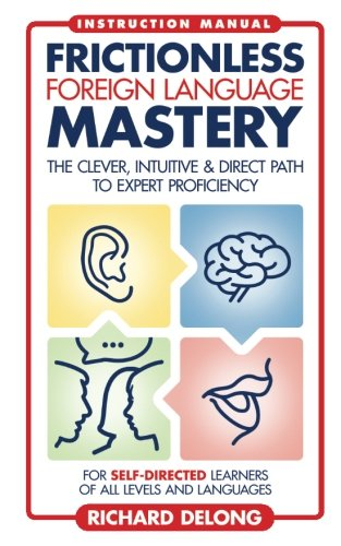 Frictionless Foreign Language Mastery: The clever, intuitive: DeLong, Richard