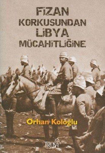Fizan Korkusundan Libya Mucahitligine: Kologlu, Orhan
