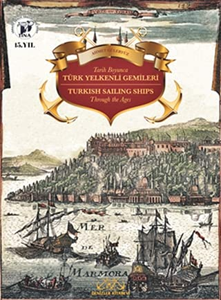 Turkish sailing ships through the ages = Tarih boyunca Turk yelkenli gemileri.
