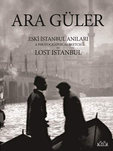 Eski ?stanbul an?lar? = A photographical sketch: Güler, Ara