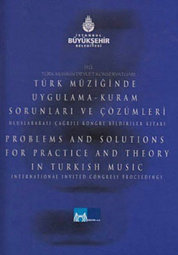 Problems and solutions for practice and theory in Turkish music. International Invited Congress. ...
