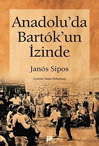 Anadolu'da Bartok'un izinde. [= In the wake of Bartok in Anatolia]. Translated by Sanat Deliorman.