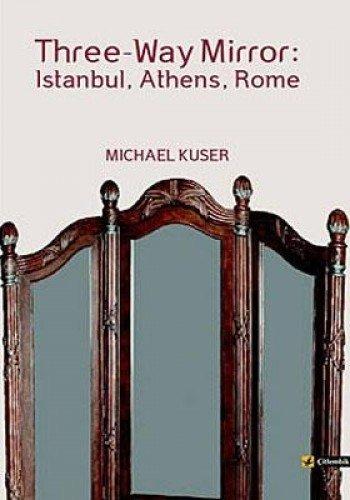 Three-Way Mirror: Istanbul, Athens, Rome: Kuser, Michael