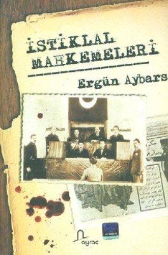 Istiklal Mahkemeleri: Aybars, Ergun