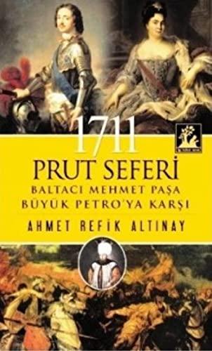 1711 Prut Seferi - Baltaci Mehmet Pasa Büyük Petro'ya Karsi: Altinay, Ahmet Refik