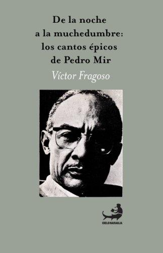 De la noche a la muchedumbre: Los cantos épicos de Pedro Mir (Spanish Edition): Fragoso, ...