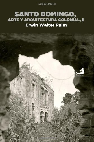 9789945008562: Santo Domingo, arte y arquitectura colonial, Vol. II (Obras de Erwin Walter Palm) (Spanish Edition)