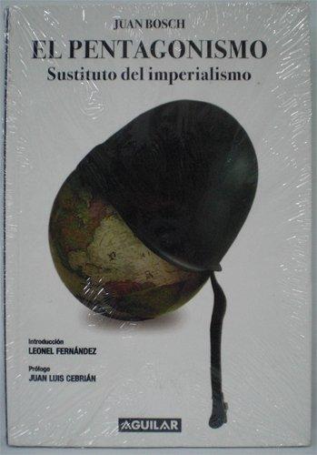 El Pentagonismo, Sustituto Del Imperialismo By: Juan Bosch: Juan Bosch