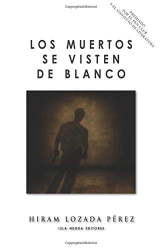 Los muertos se visten de blanco (Spanish Edition): Hiram Lozada Perez