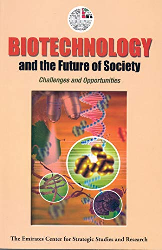 9789948005087: Biotechnology and the Future of Society: Challenges and Opportunities (Emirates Center for Strategic Studies and Research)