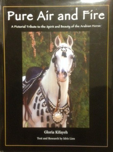 9789948032168: Pure Air and Fire: A Pictorial Tribute to the Spirit and Beauty of the Arabian Horse