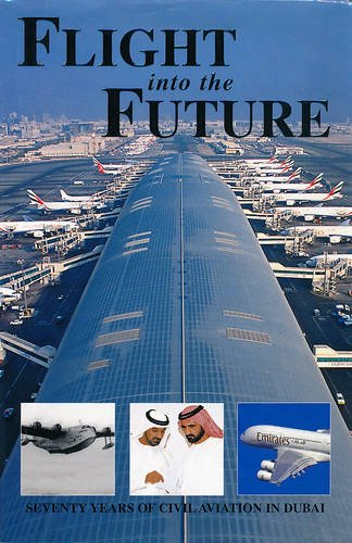9789948856498: Flight into the Future: Seventy Years of Civil Aviation in Dubai