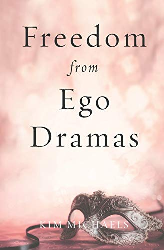 Freedom from Ego Dramas: Kim Michaels
