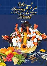 The Art of Decorating with Fruits and Vegetables (English, Arabic, French): Chef Antoine Beino
