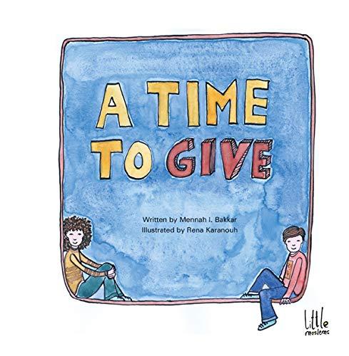A Time To Give (Little Moslem): Mennah I. Bakkar