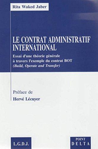 Le contrat administratif international : Essai d'une théorie générale &...