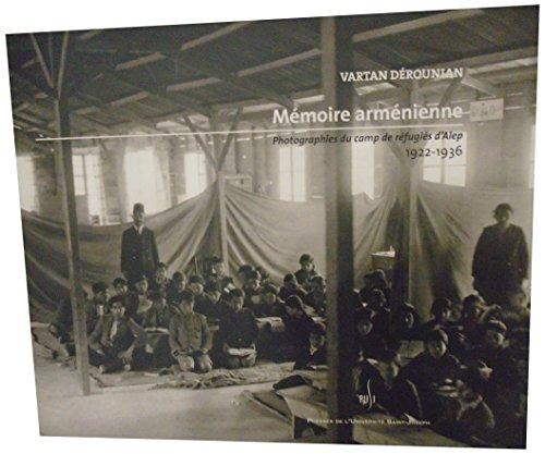 Mémoire Armenienne. Photographies du Camp de Refugies: Derounian Vartan